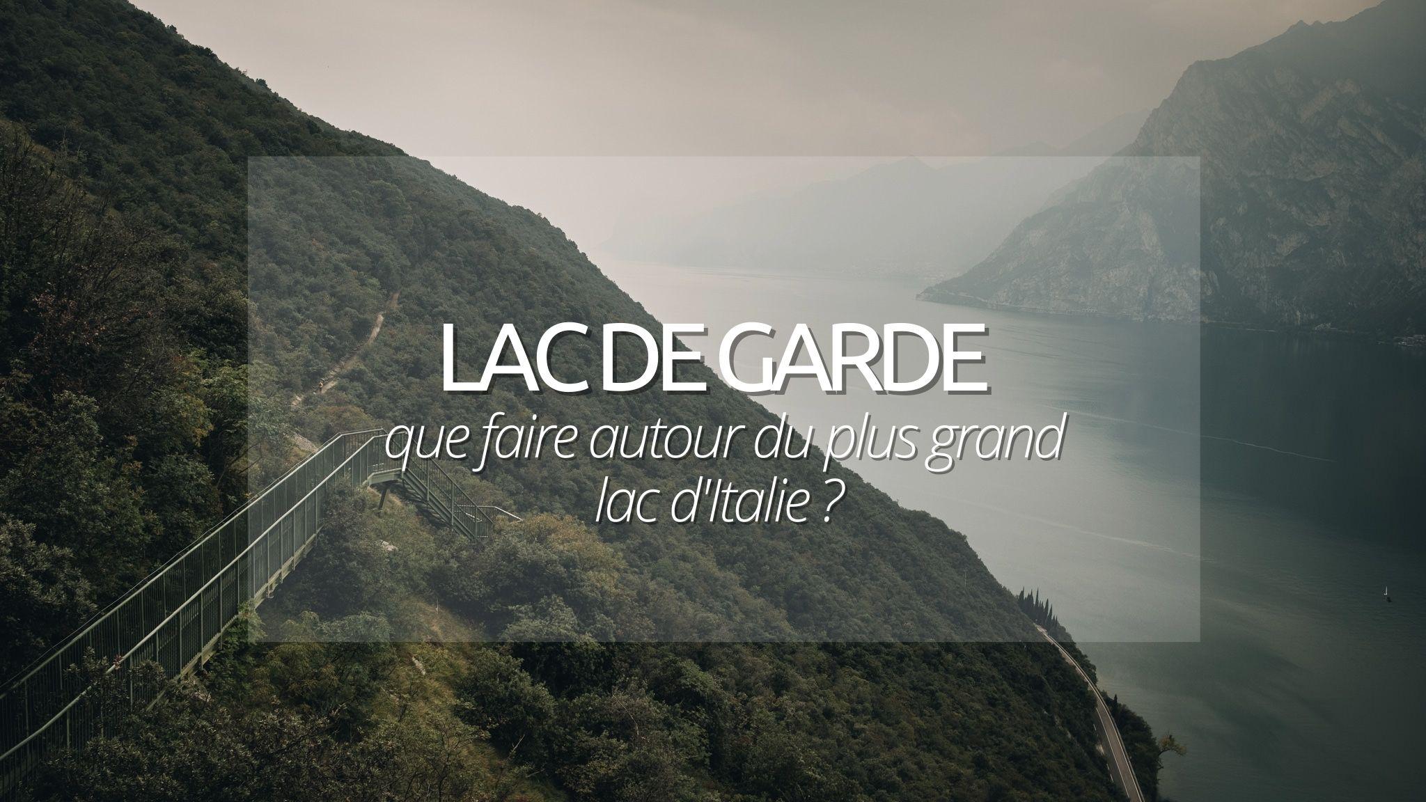 Que faire au lac de Garde ? Les incontournables pour découvrir le plus grand lac d'Italie