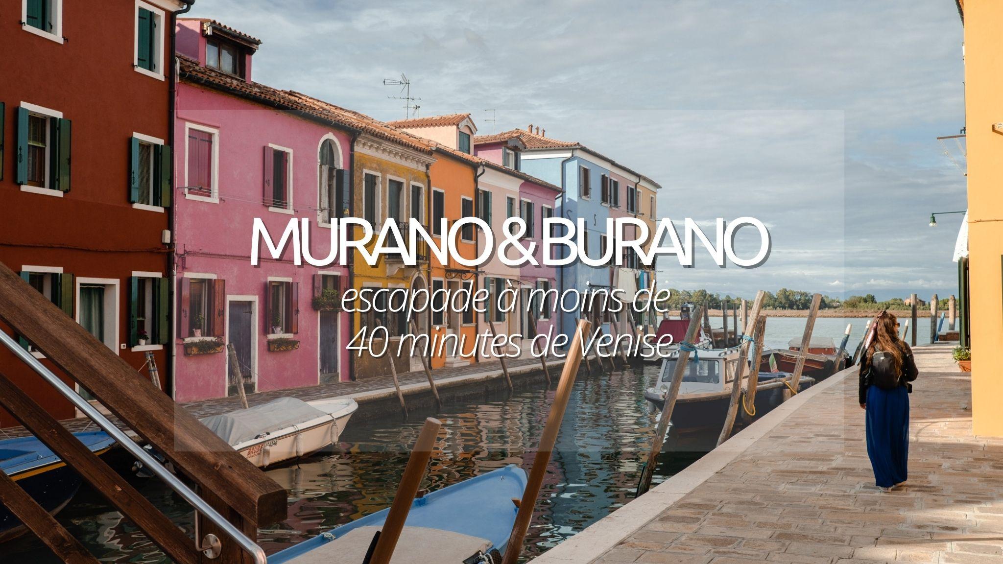 Murano ou Burano : guide pour prendre des couleurs à 20 minutes de Venise