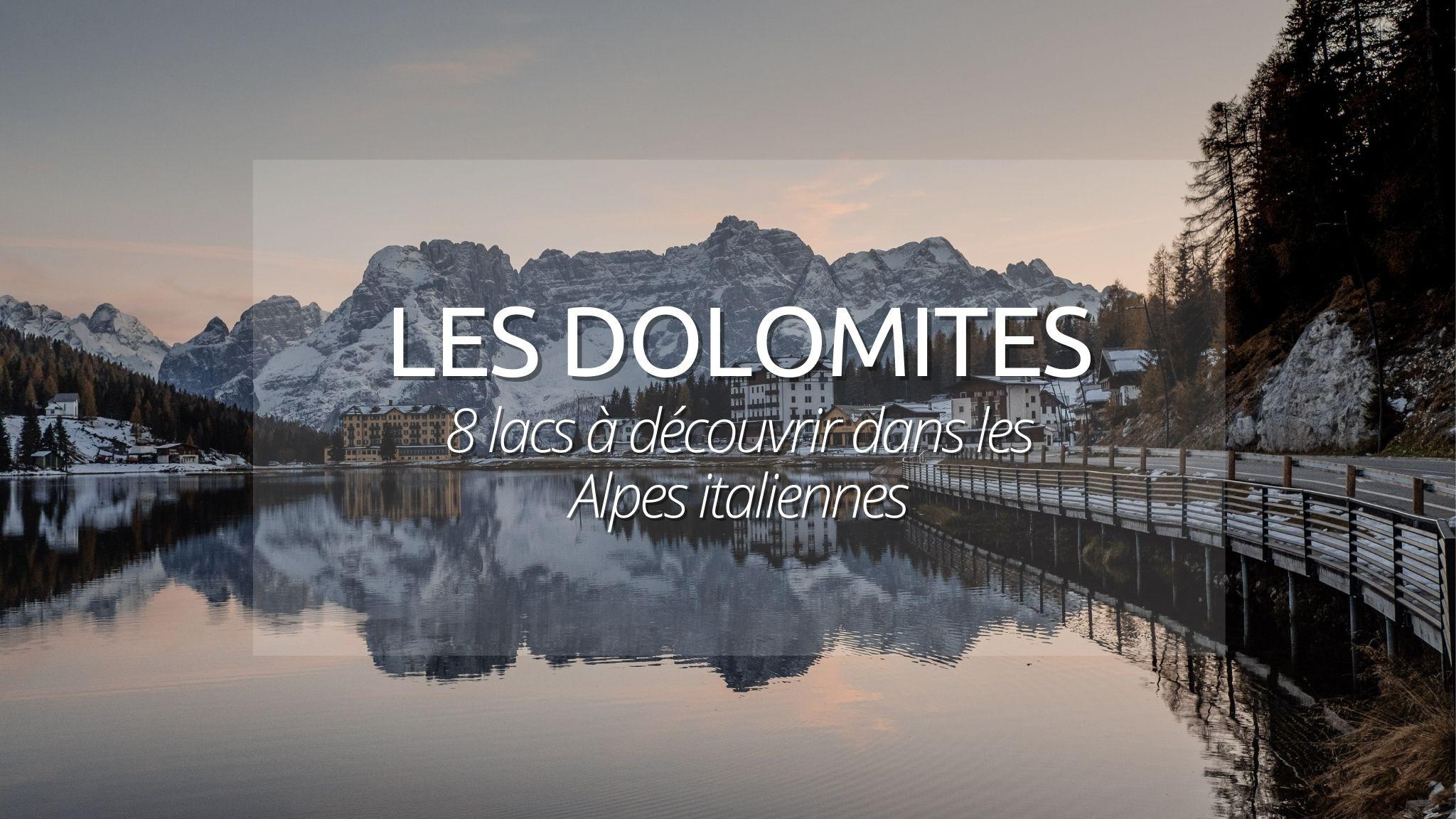 Lacs dans les Dolomites : les 8 lacs incontournables à découvrir en 2021