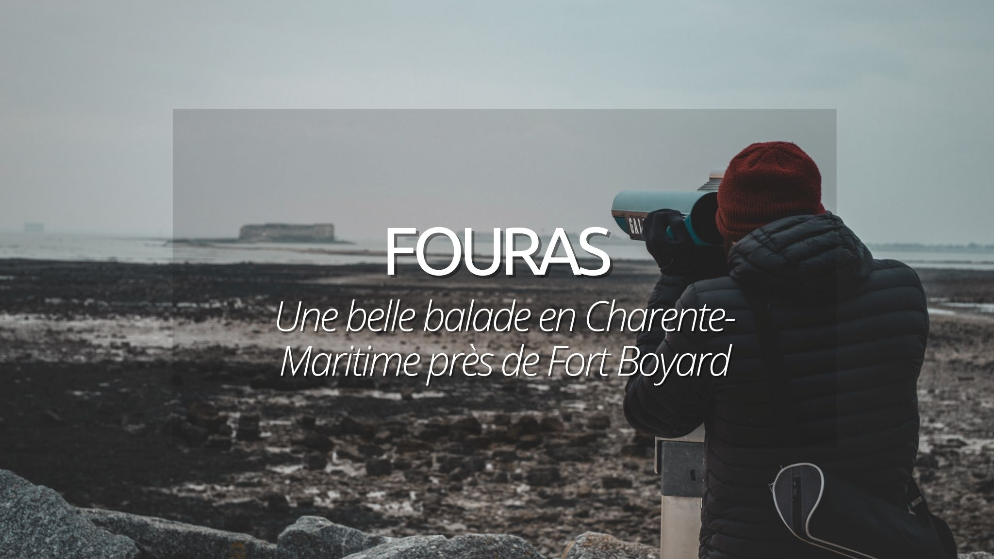 Visiter Fouras : promenade ostréicole en Charente Maritime