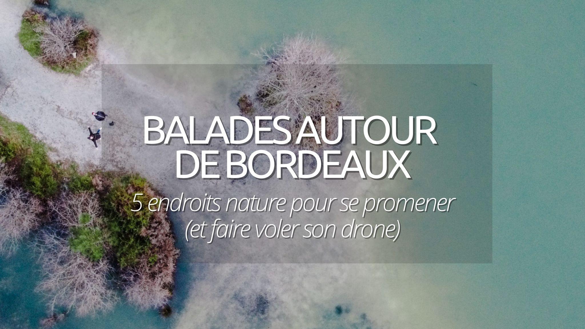 5 idées de balade autour de Bordeaux pour prendre l'air (et faire voler son drone)