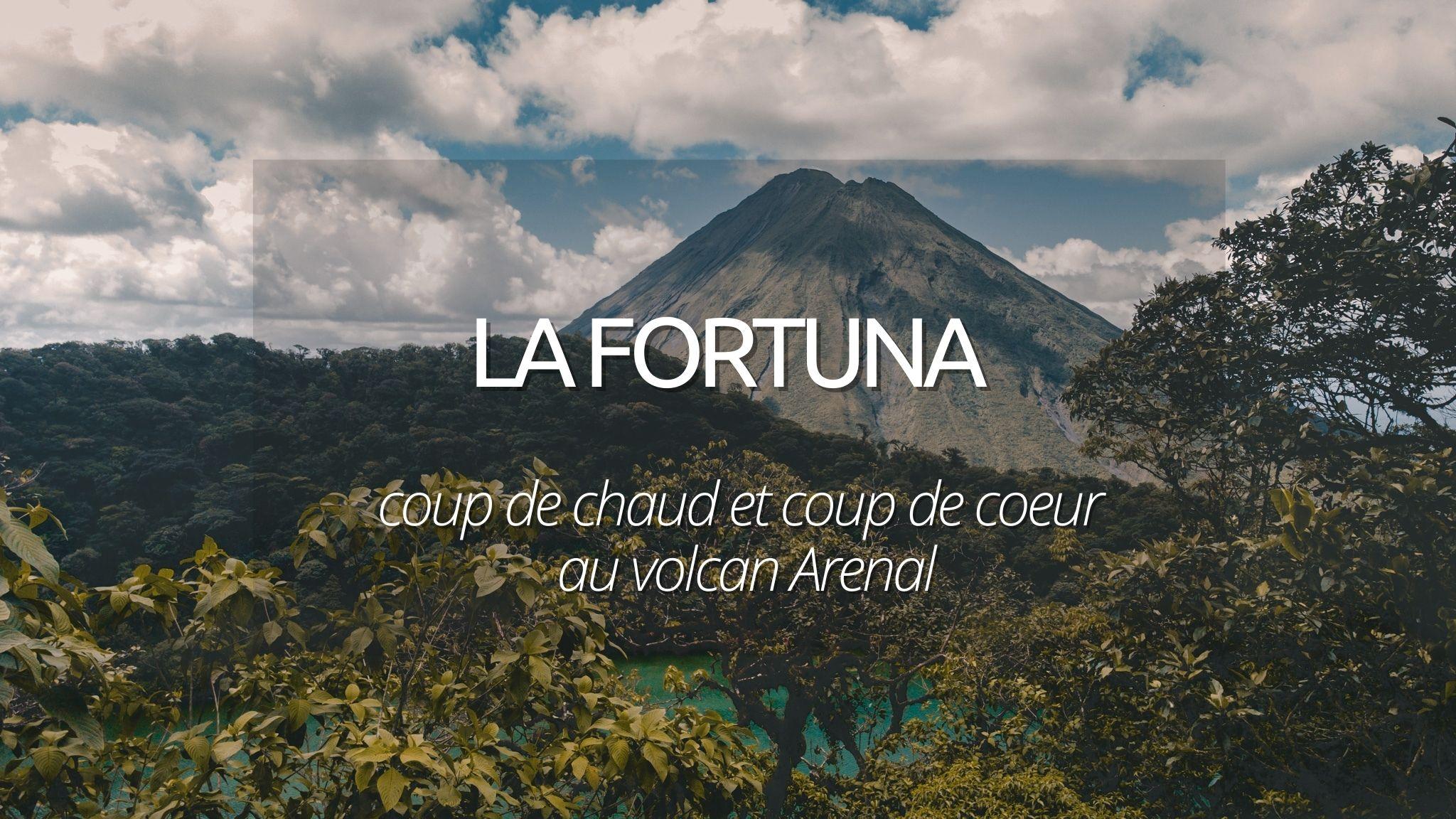 Visiter la Fortuna : coup de chaud et coup de coeur au volcan Arenal