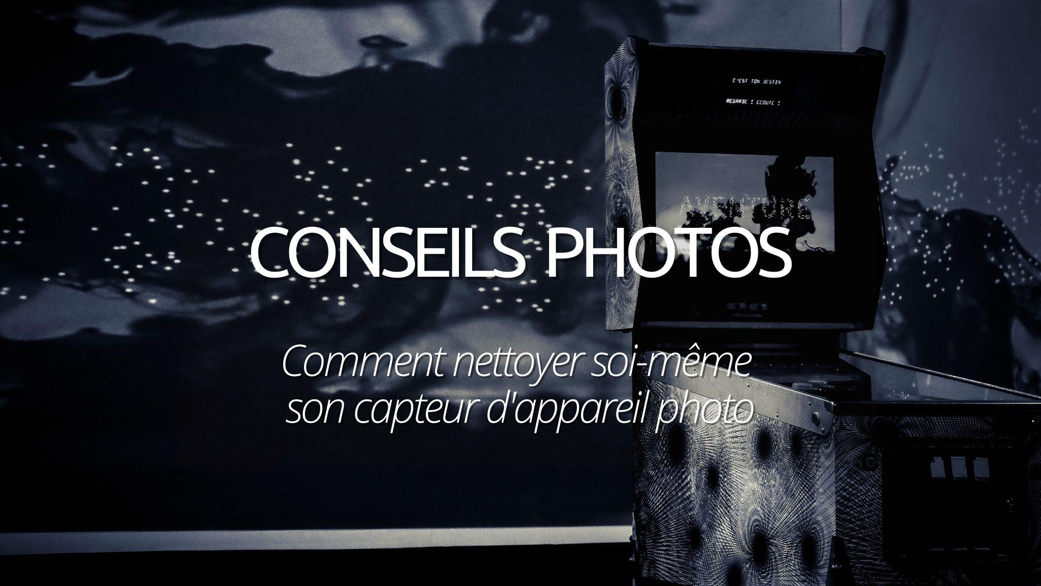 Conseils Photos : comment nettoyer son capteur d'appareil photo