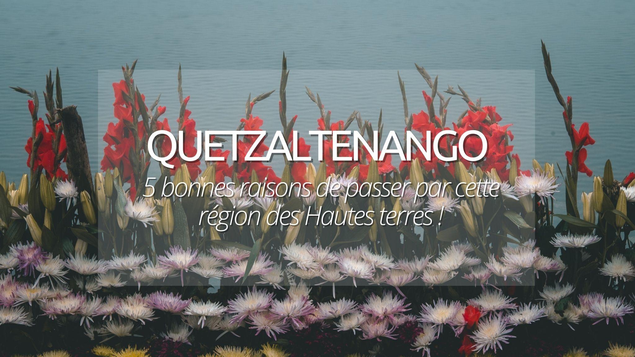 5 bonnes raisons de visiter Quetzaltenango (Xela) lors d'un voyage au Guatemala