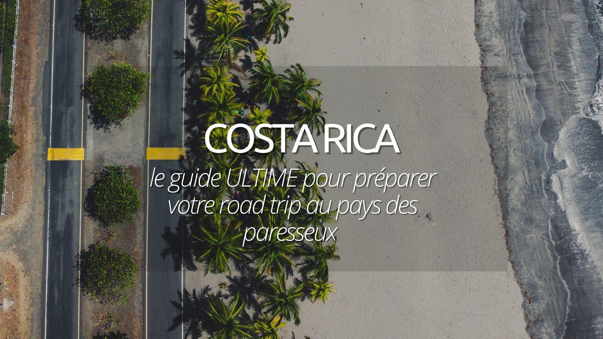 Road Trip au Costa Rica : guide pour préparer son voyage au pays des paresseux et de la Pura Vida