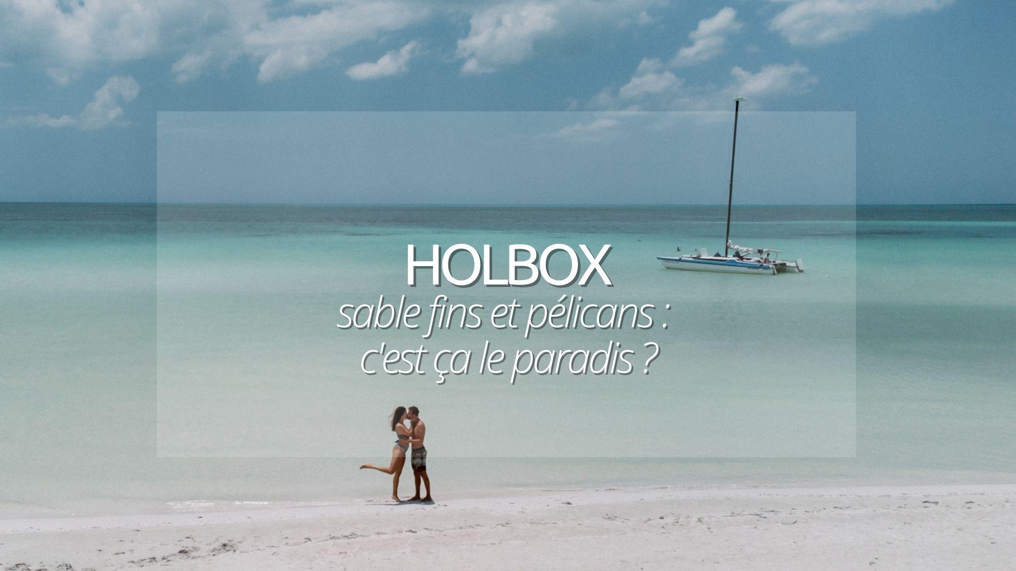 Visiter Holbox au Mexique : guide pour un week-end 100% plages de rêves