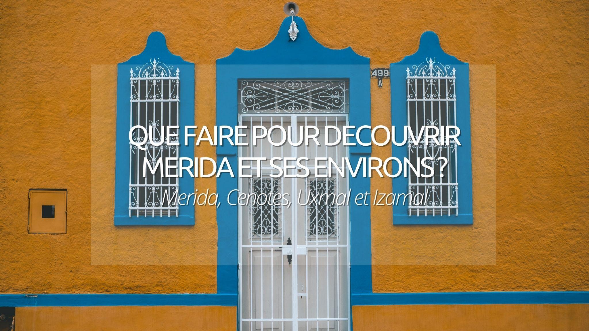 Que faire pour visiter Merida et ses environs au Mexique ?
