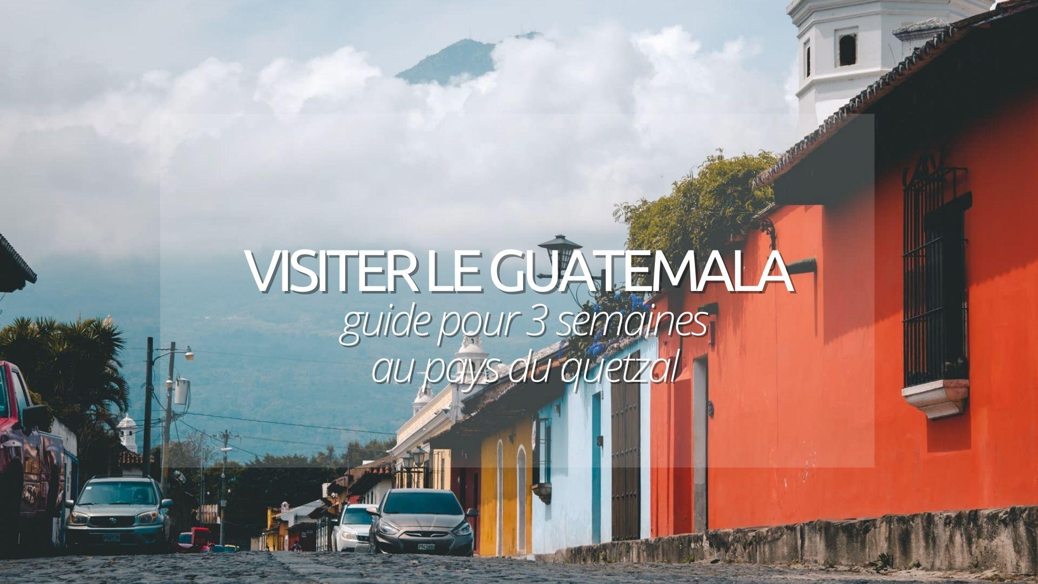 Visiter le Guatemala : le guide complet pour préparer son voyage au pays des Quetzals !