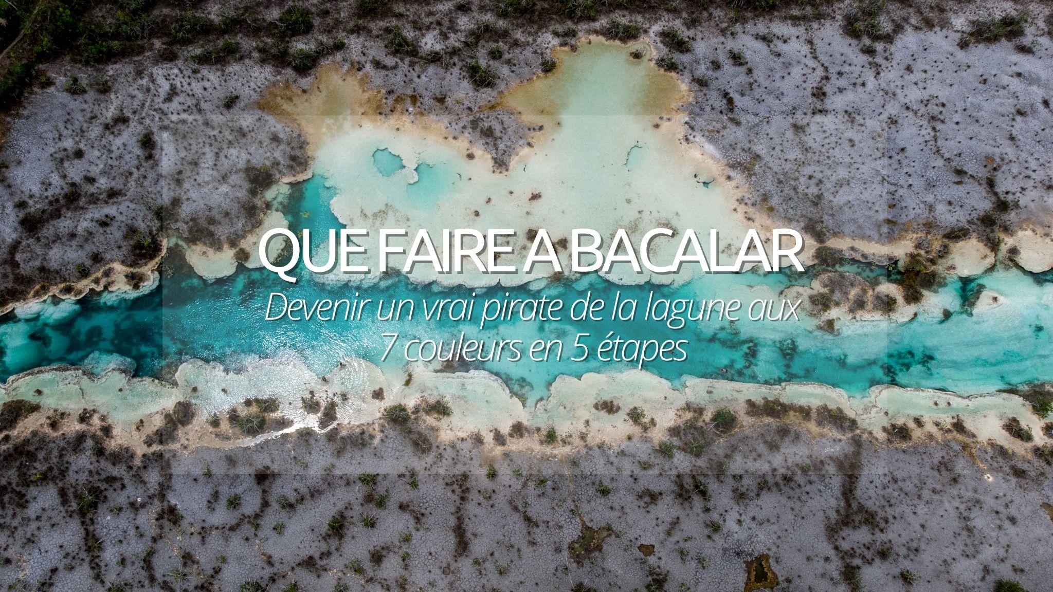 Que faire à Bacalar, à Mexico, devenir un vrai pirate de la lagune aux 7 couleurs en 5 étapes