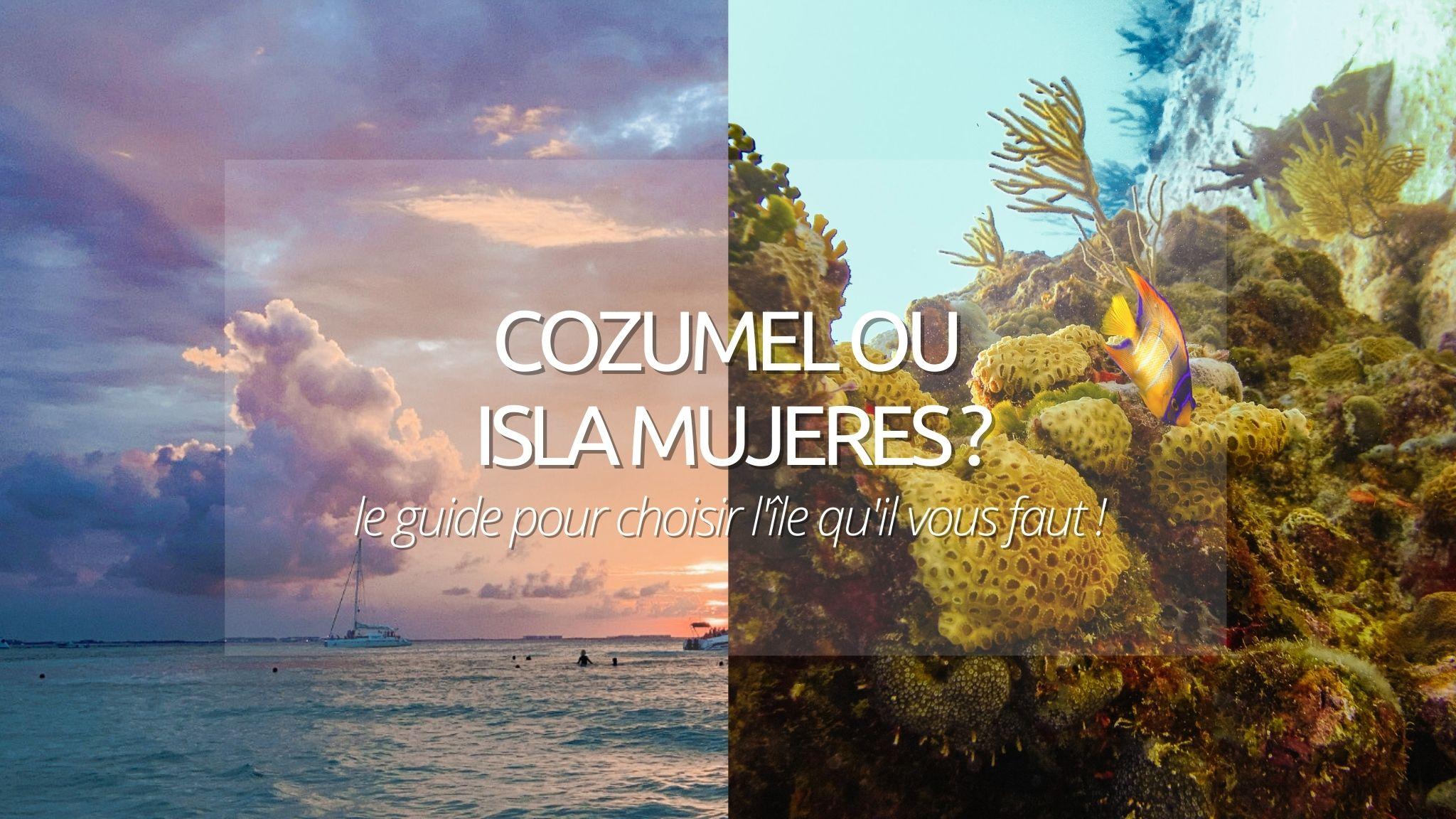 Cozumel ou Isla Mujeres : quelle île choisir sur la Riviera Maya ?