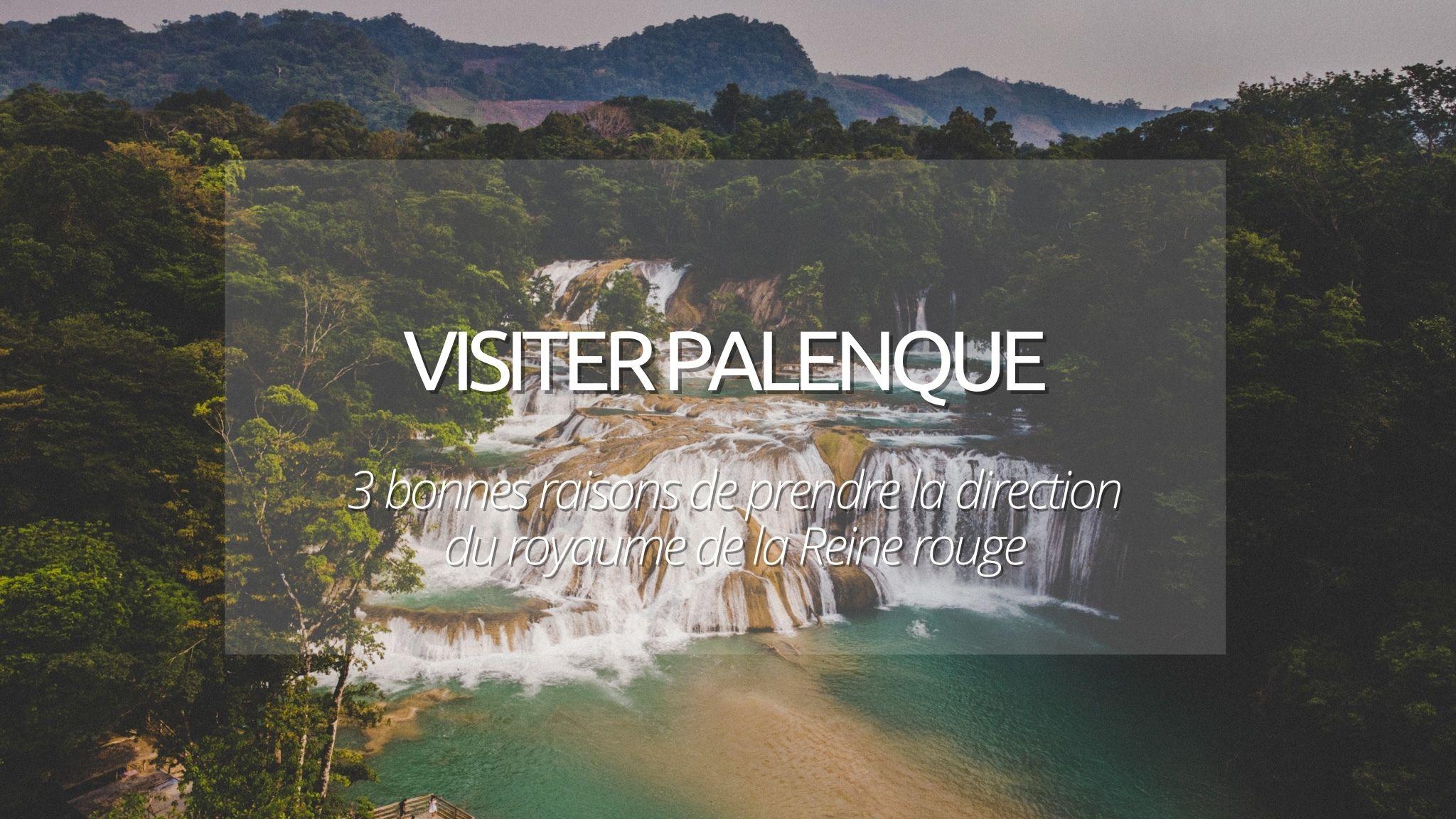 3 bonnes raisons de visiter Palenque au Mexique, royaume de la Reine rouge