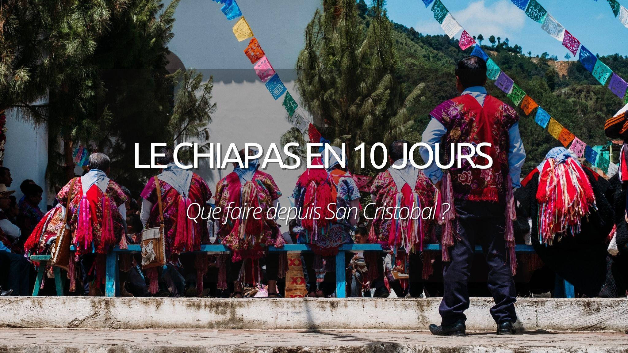 Visiter le Chiapas en 10 jours : que faire depuis San Cristobal ?