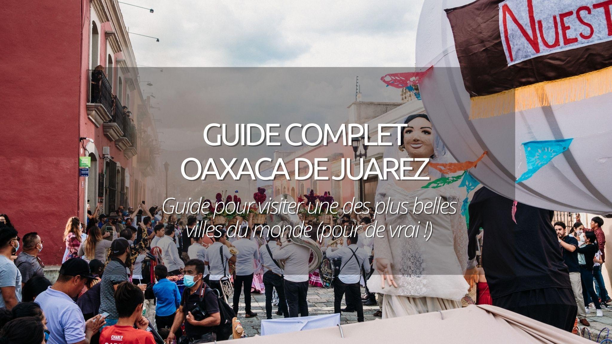 Oaxaca de Juarez au Mexique : les incontournables de la plus belle ville du monde