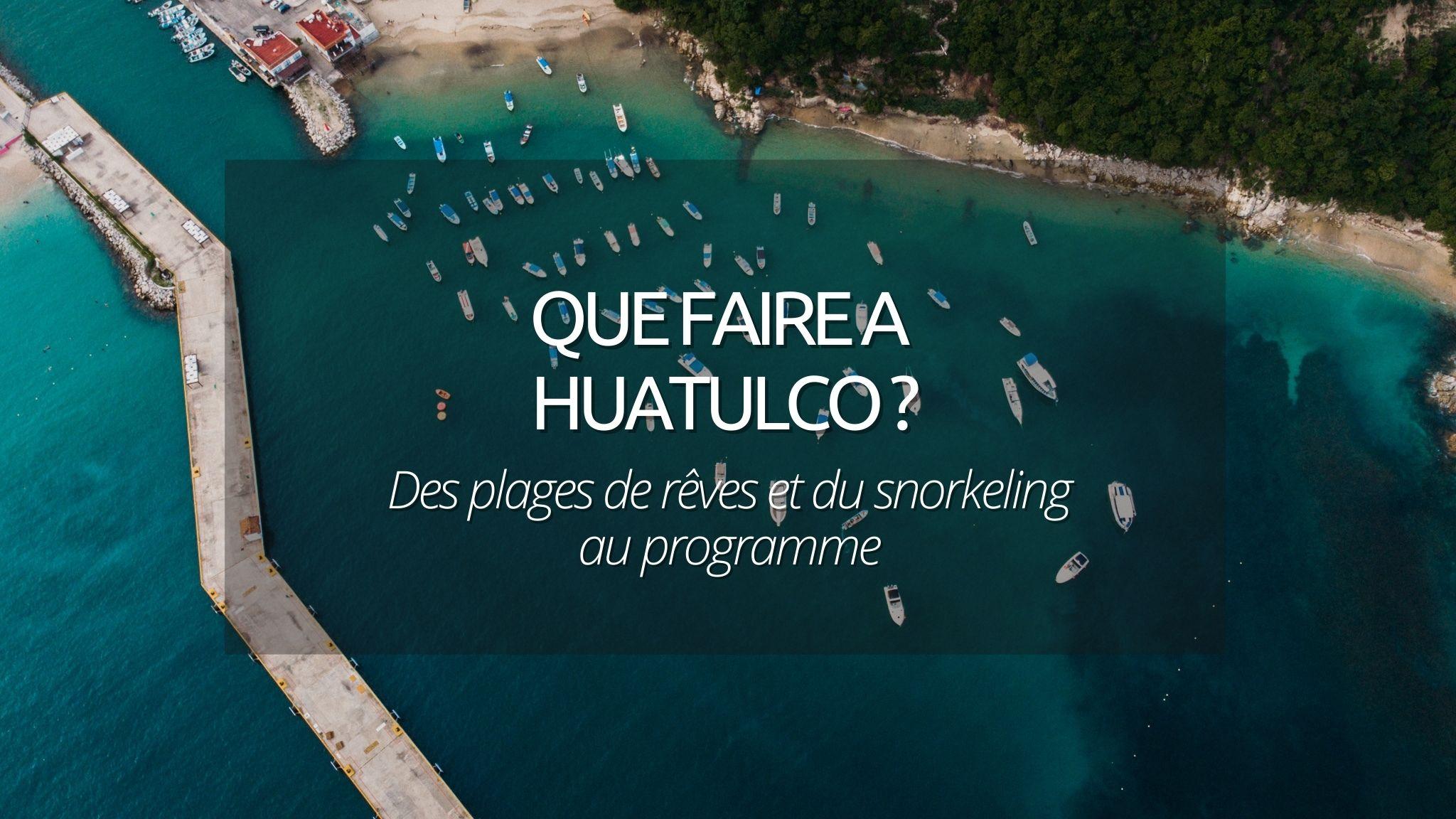 Que faire à Huatulco au Mexique ? Guide pour profiter des baies et du snorkeling